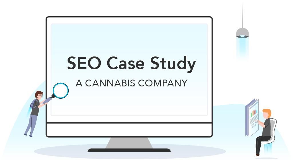 Cannabis company SEO Case Study