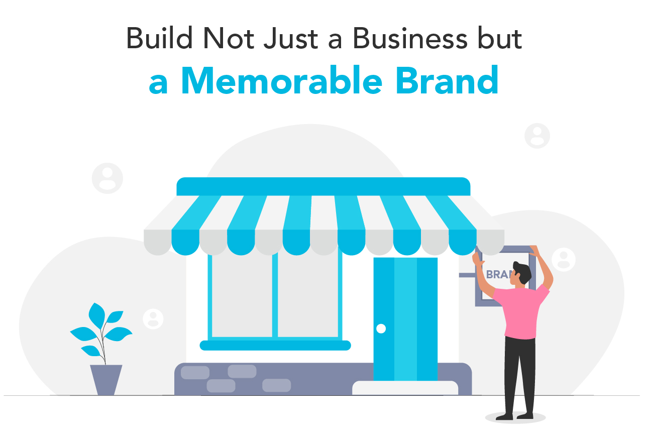 Build Not Just a Business but a Unique & Memorable Brand